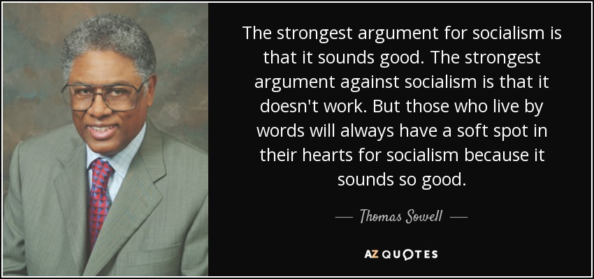 quote-the-strongest-argument-for-socialism-is-that-it-sounds-good-the-strongest-argument-against-thomas-sowell-141-57-35