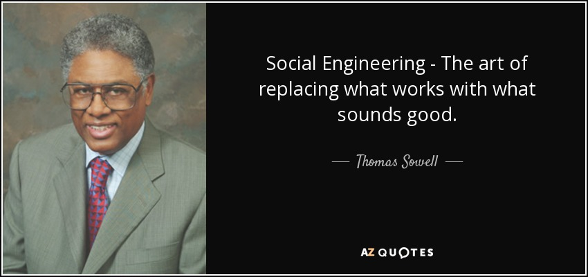 quote-social-engineering-the-art-of-replacing-what-works-with-what-sounds-good-thomas-sowell-133-50-80